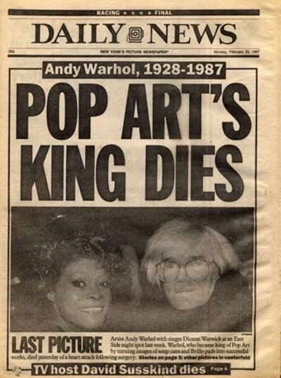 """New York Daily News, Feb 23, 1987 (""""Pop Art's King Dies"""") printed ink on newsprint 15 3/8 x 11 1/8 in. (39.1 x 28.3 cm.) The Andy Warhol Museum, Pittsburgh; Founding Collection, Contribution The Andy Warhol Foundation for the V..."""