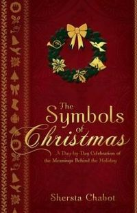 The Symbols of Christmas: A Day-By-Day Celebration of the Meanings Behind the Holiday