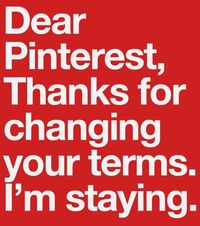 Dear Pinterest, Thanks for changing your terms. I'm staying. Please replace the oldpostwith this and say thanks! http://www.knoed.com/thewindowseat/dear-pinterest-thanks-for-changing-your-terms/