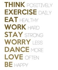 Motivational Words. Try your best to think positive. Exercise well try. Try and eat healthy not easy. Do a job you like not what you hate if you can. Stay strong and try not to worry if possible. If you like to dance, dance. Love the things do and feel go...