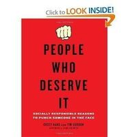 I found 'People Who Deserve It: Socially Responsible Reasons to Punch Someone in the Face [Paperback]' on Wish, check it out!