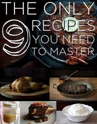 The Only 9 Recipes You Need To Master