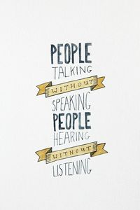 People talking without speaking People hearing without listening #lettering