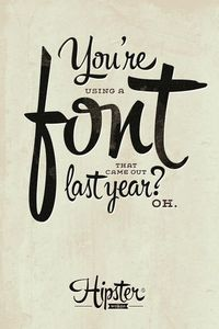 What would a Hipster typeface say?