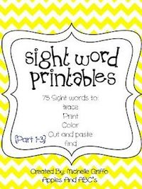 Sight Word Printables: 75 sheets to practice 75 sight words