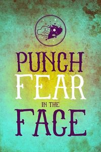 Punch fear in the face!